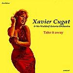 Xavier Cugat Take It Away