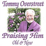 Tommy Overstreet Praising Him: Old & New