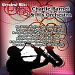 Charlie Barnet & His Orchestra Greatest Hits: Charlie Barnet & His Orchestra