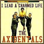 The Axidentals I Lead A Charmed Life