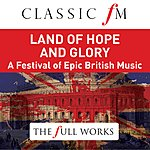 Barry Wordsworth Land Of Hope And Glory (Classic Fm: The Full Works)