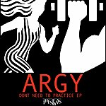 Argy Don't Need To Practice Ep