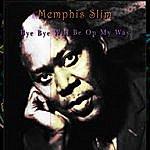 Memphis Slim Bye Bye, Will Be On My Way