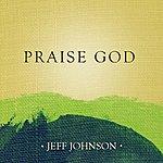 Jeff Johnson Praise God - Single