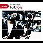 Buddy Guy Playlist: The Very Best Of Buddy Guy