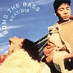 Bomb The Bass Beat Dis: The Very Best Of
