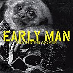 Early Man Death Is The Answer (Single)