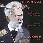 Anthony Goldstone Tchaikovsky: Rare Transcriptions And Paraphrases, Vol. 1