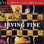 Gregg Smith Irving Fine: Chamber And Vocal Works