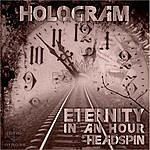 The Hologram Eternity In An Hour / Headspin