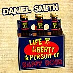 Daniel Smith Life, Liberty, & The Pursuit Of Happy Hour