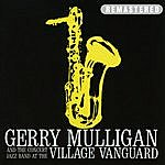 Gerry Mulligan Gerry Mulligan And The Concert Jazz Band At The Village Vanguard (Remastered)
