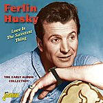Ferlin Husky Love Is The Sweetest Thing - The Early Album Collection