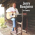 Jerry Bauguess I'm Country