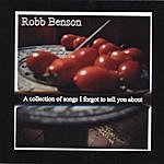 Robb Benson A Collection Of Songs I Forgot To Tell You About