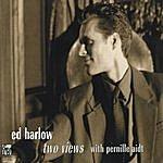 Ed Harlow Two Views