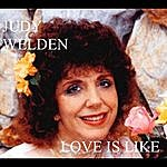 Judy Welden Love Is Like