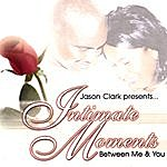 Jason Clark Intimate Moments Between Me & You