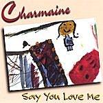 Charmaine Say You Love Me