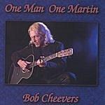 Bob Cheevers One Man One Martin