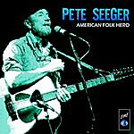 Pete Seeger Pete Seeger: American Folk Hero
