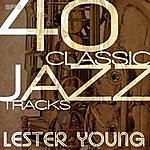 Lester Young 40 Classic Jazz Tracks