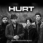 Hurt How We End Up Alone