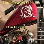 Chris Edwards I Only Want You In My Life