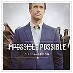 Jared Anderson Impossible Possible