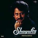 Pankaj Udhas Shagufta Vol. 3