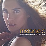 Melanie C I Don't Know How To Love Him