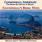 Cannonball Adderley Cannonball's Bossa Nova (Feat. The Bossa Rio Sextet Of Brazil) [Original Album - Remastered]