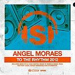 Angel Moraes To The Rhythm 2012