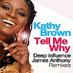 Kathy Brown Tell Me Why (Deep Influence, James Anthony Remixes)