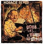 Horace Silver Jazz ... Has ... A Sense Of Humor