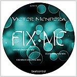Victor Mendoza Fix Me