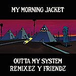 My Morning Jacket Outta My System: Remixez Y Friendz