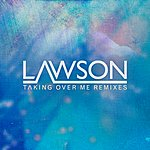 Lawson Taking Over Me (Remixes)