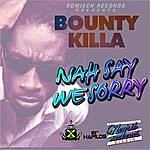 Bounty Killer Nah Say We Sorry