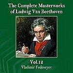 Vladimir Fedoseyev The Complete Masterworks Of Ludwig Van Beethoven, Vol.12