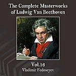 Vladimir Fedoseyev The Complete Masterworks Of Ludwig Van Beethoven, Vol. 16
