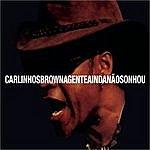 Carlinhos Brown A Gente Ainda Nao Sonhou