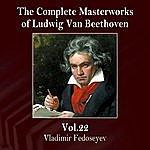 Vladimir Fedoseyev The Complete Masterworks Of Ludwig Van Beethoven, Vol. 22