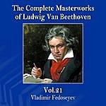 Vladimir Fedoseyev The Complete Masterworks Of Ludwig Van Beethoven, Vol. 21
