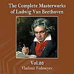 Vladimir Fedoseyev The Complete Masterworks Of Ludwig Van Beethoven, Vol. 26