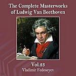 Vladimir Fedoseyev The Complete Masterworks Of Ludwig Van Beethoven, Vol. 23