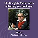 Vladimir Fedoseyev The Complete Masterworks Of Ludwig Van Beethoven, Vol. 27