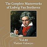 Vladimir Fedoseyev The Complete Masterworks Of Ludwig Van Beethoven, Vol. 30