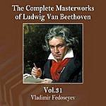 Vladimir Fedoseyev The Complete Masterworks Of Ludwig Van Beethoven, Vol. 31