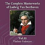 Vladimir Fedoseyev The Complete Masterworks Of Ludwig Van Beethoven, Vol. 32